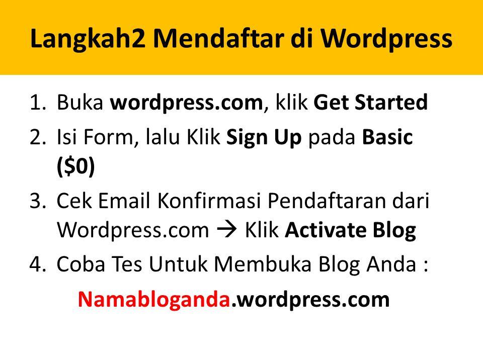 Langkah2 Mendaftar di Wordpress 1.Buka wordpress.com, klik Get Started 2.Isi Form, lalu Klik Sign Up pada Basic ($0) 3.Cek Email Konfirmasi Pendaftaran dari Wordpress.com  Klik Activate Blog 4.Coba Tes Untuk Membuka Blog Anda : Namabloganda.wordpress.com