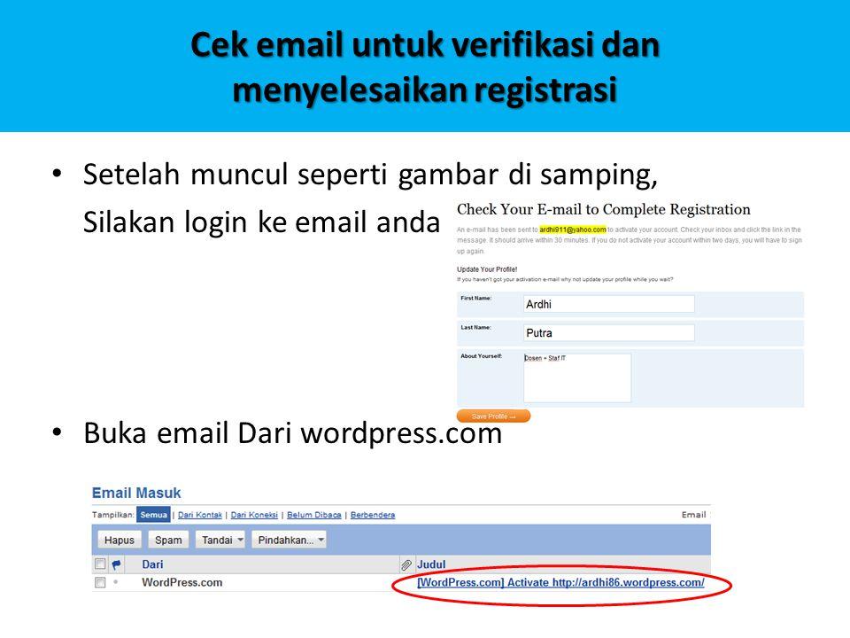 Cek email untuk verifikasi dan menyelesaikan registrasi Setelah muncul seperti gambar di samping, Silakan login ke email anda Buka email Dari wordpres