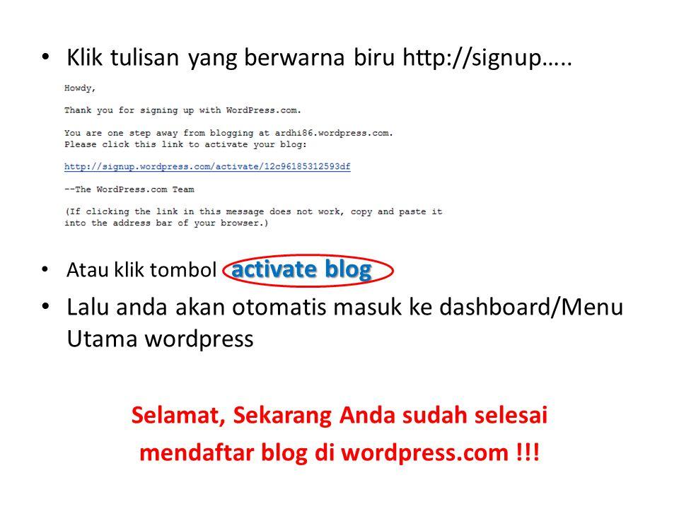 Klik tulisan yang berwarna biru http://signup….. activate blog Atau klik tombol activate blog Lalu anda akan otomatis masuk ke dashboard/Menu Utama wo
