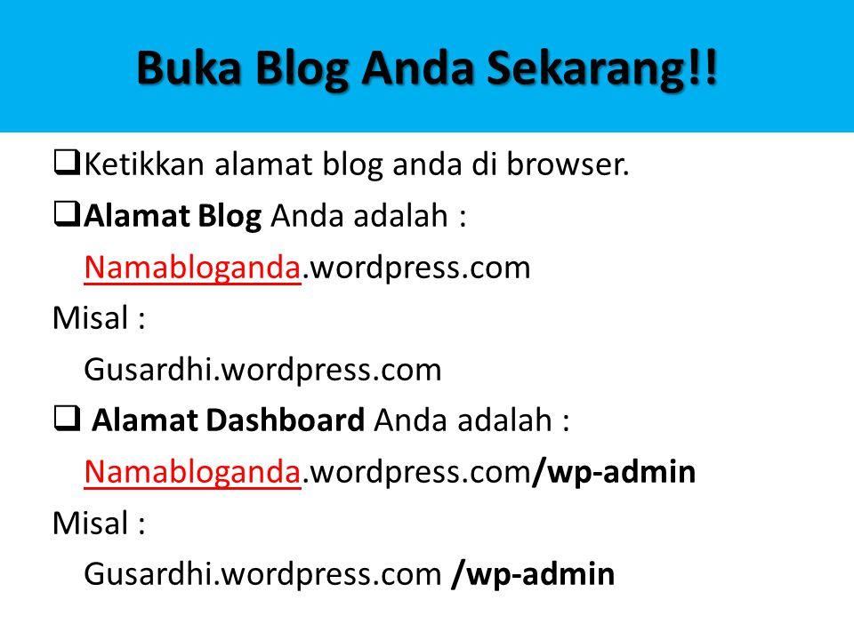 Buka Blog Anda Sekarang!!  Ketikkan alamat blog anda di browser.  Alamat Blog Anda adalah : Namabloganda.wordpress.com Misal : Gusardhi.wordpress.co