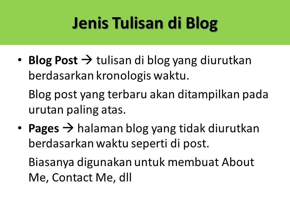 Jenis Tulisan di Blog Blog Post  tulisan di blog yang diurutkan berdasarkan kronologis waktu. Blog post yang terbaru akan ditampilkan pada urutan pal