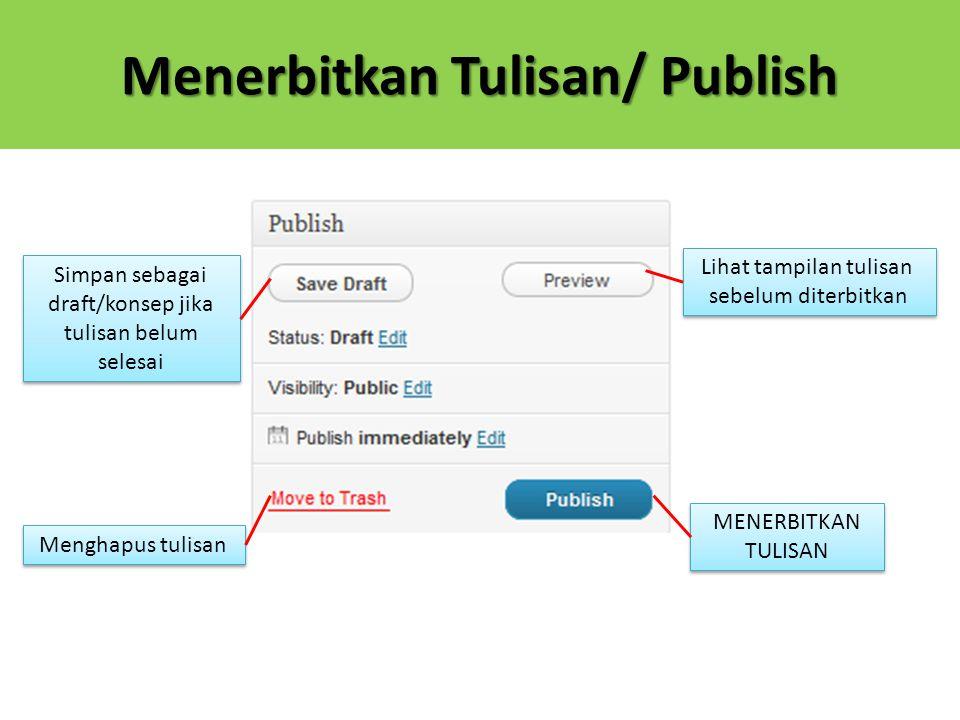 Menerbitkan Tulisan/ Publish Simpan sebagai draft/konsep jika tulisan belum selesai Lihat tampilan tulisan sebelum diterbitkan MENERBITKAN TULISAN MENERBITKAN TULISAN Menghapus tulisan