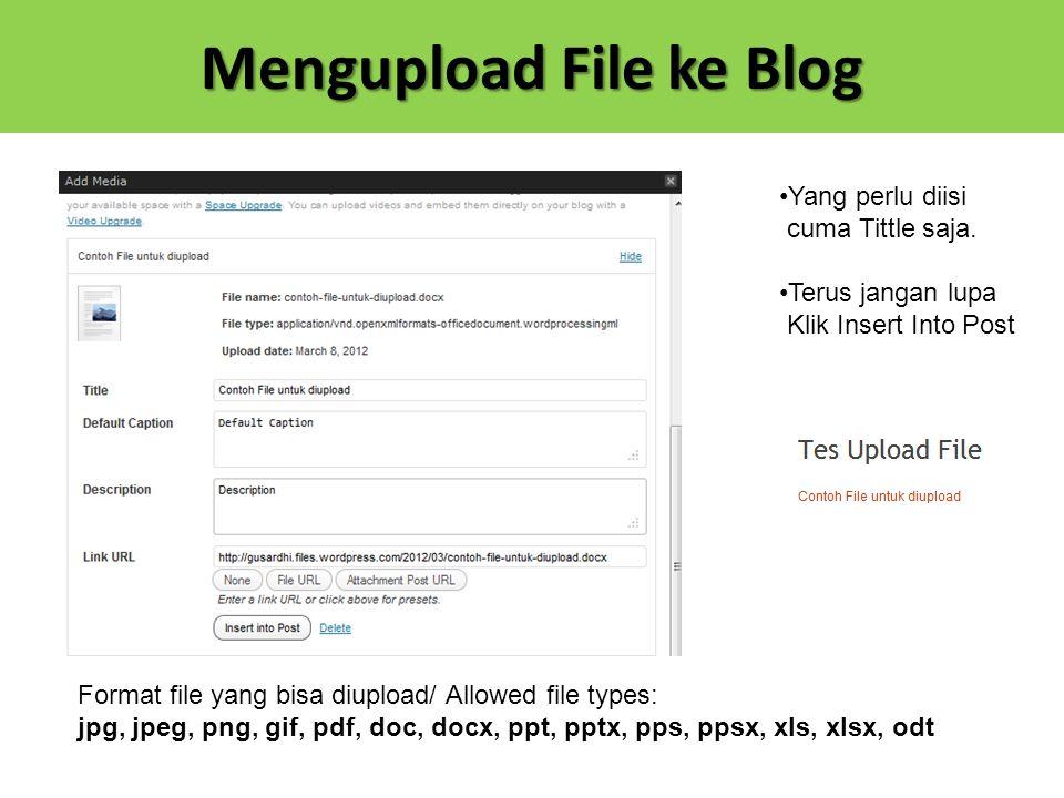 Mengupload File ke Blog Yang perlu diisi cuma Tittle saja. Terus jangan lupa Klik Insert Into Post Format file yang bisa diupload/ Allowed file types: