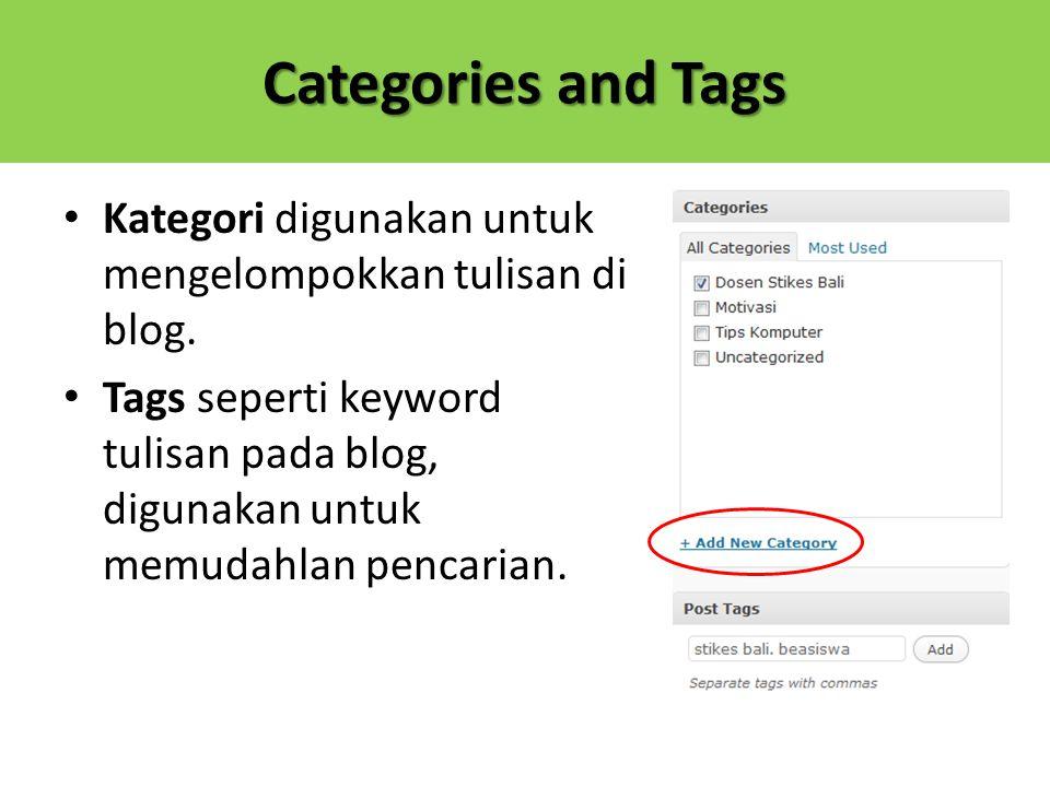 Categories and Tags Kategori digunakan untuk mengelompokkan tulisan di blog. Tags seperti keyword tulisan pada blog, digunakan untuk memudahlan pencar
