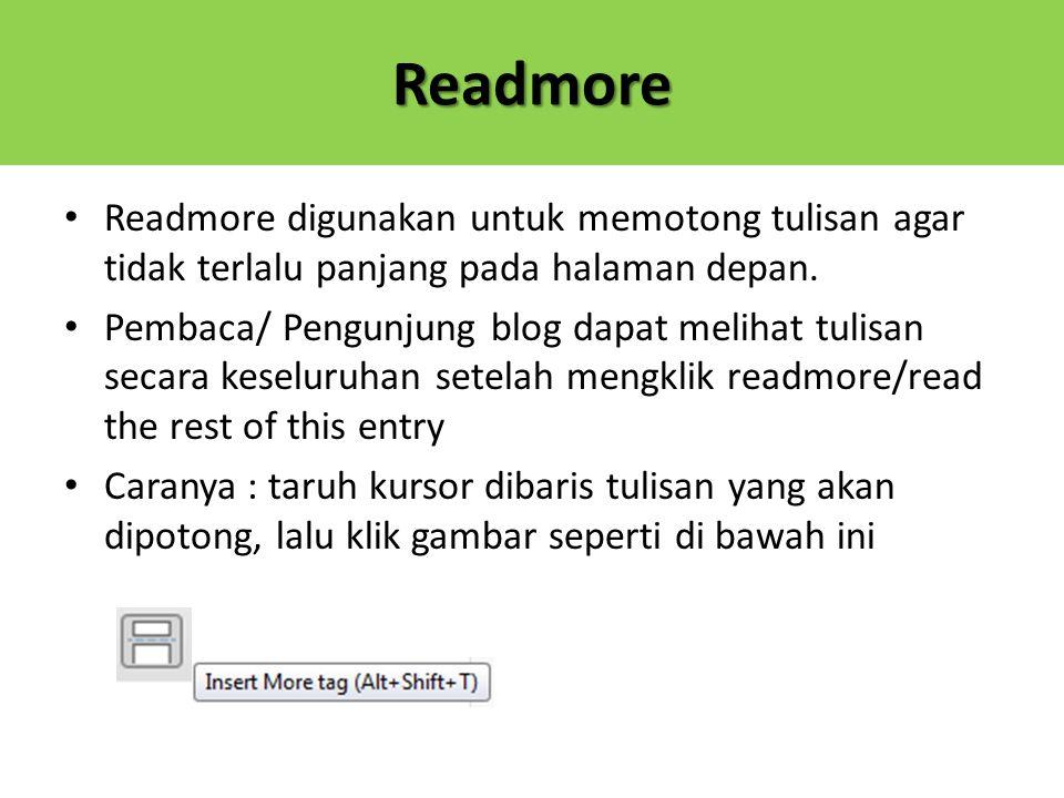 Readmore Readmore digunakan untuk memotong tulisan agar tidak terlalu panjang pada halaman depan. Pembaca/ Pengunjung blog dapat melihat tulisan secar