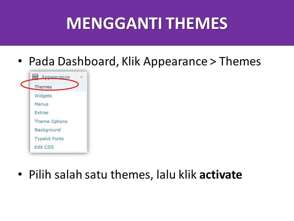 MENGGANTI THEMES Pada Dashboard, Klik Appearance > Themes Pilih salah satu themes, lalu klik activate