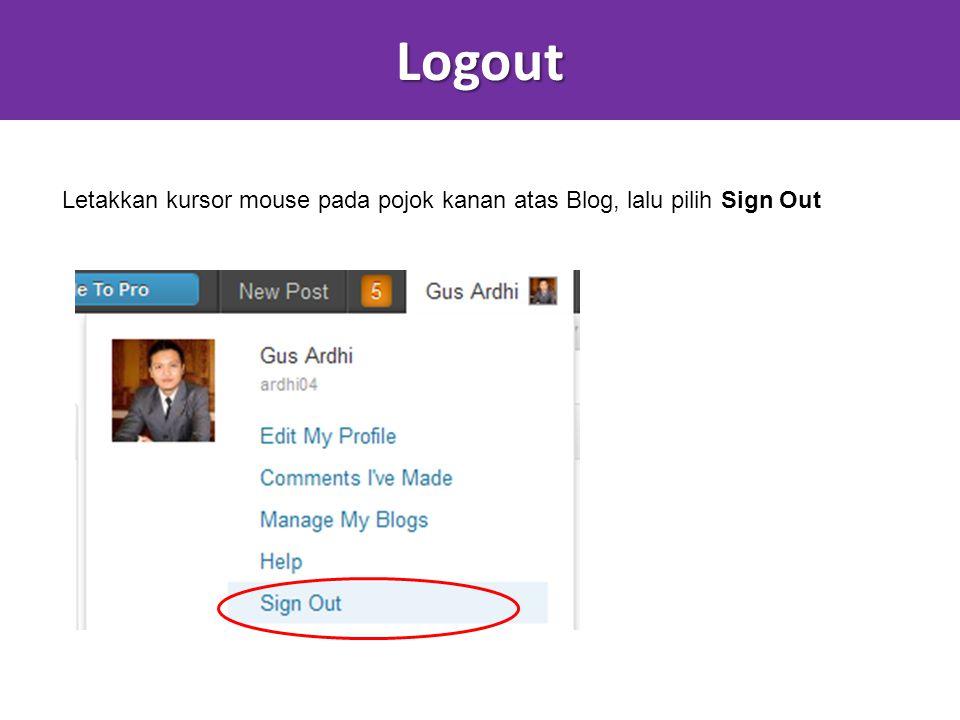 Logout Letakkan kursor mouse pada pojok kanan atas Blog, lalu pilih Sign Out