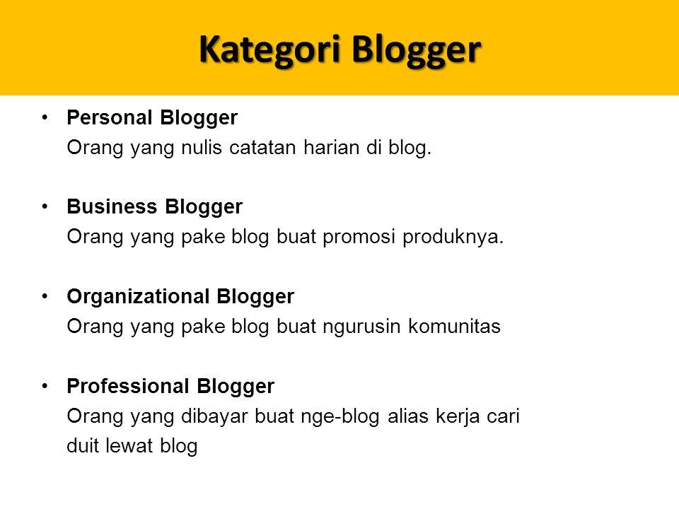 Kategori Blogger Personal Blogger Orang yang nulis catatan harian di blog.