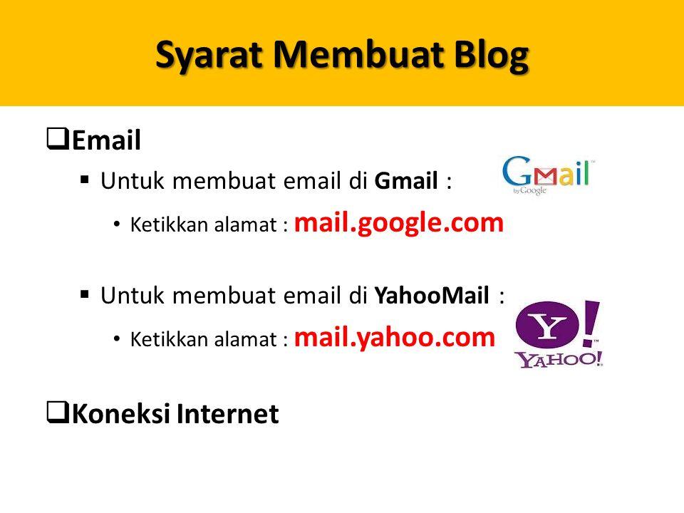 Syarat Membuat Blog  Email  Untuk membuat email di Gmail : Ketikkan alamat : mail.google.com  Untuk membuat email di YahooMail : Ketikkan alamat : mail.yahoo.com  Koneksi Internet