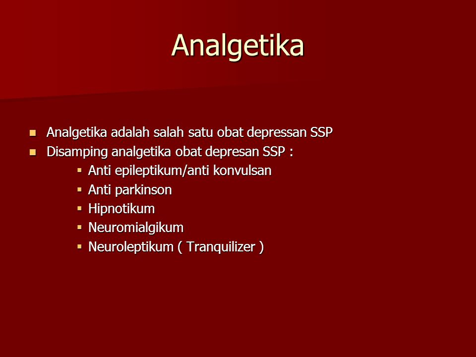 Analgetika Analgetika adalah salah satu obat depressan SSP Analgetika adalah salah satu obat depressan SSP Disamping analgetika obat depresan SSP : Di