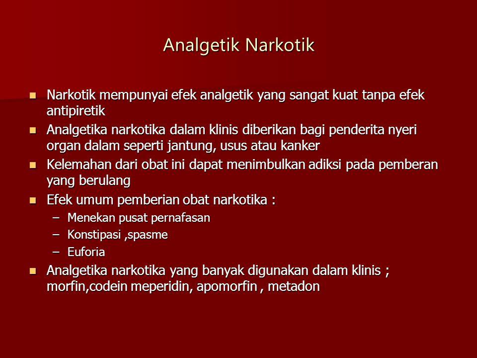 Analgetik Narkotik Narkotik mempunyai efek analgetik yang sangat kuat tanpa efek antipiretik Narkotik mempunyai efek analgetik yang sangat kuat tanpa