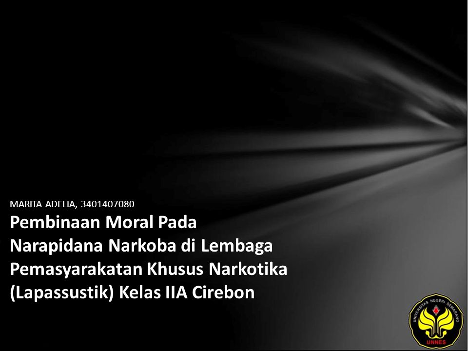 MARITA ADELIA, 3401407080 Pembinaan Moral Pada Narapidana Narkoba di Lembaga Pemasyarakatan Khusus Narkotika (Lapassustik) Kelas IIA Cirebon