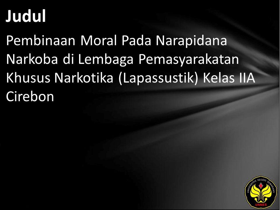 Judul Pembinaan Moral Pada Narapidana Narkoba di Lembaga Pemasyarakatan Khusus Narkotika (Lapassustik) Kelas IIA Cirebon