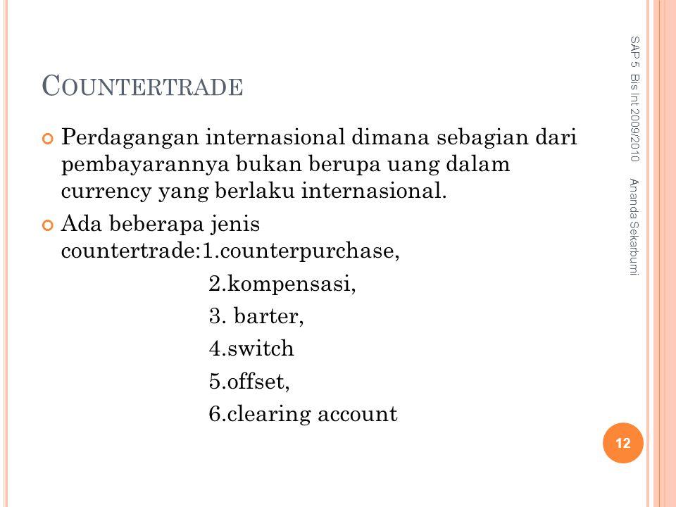 C OUNTERTRADE Perdagangan internasional dimana sebagian dari pembayarannya bukan berupa uang dalam currency yang berlaku internasional. Ada beberapa j