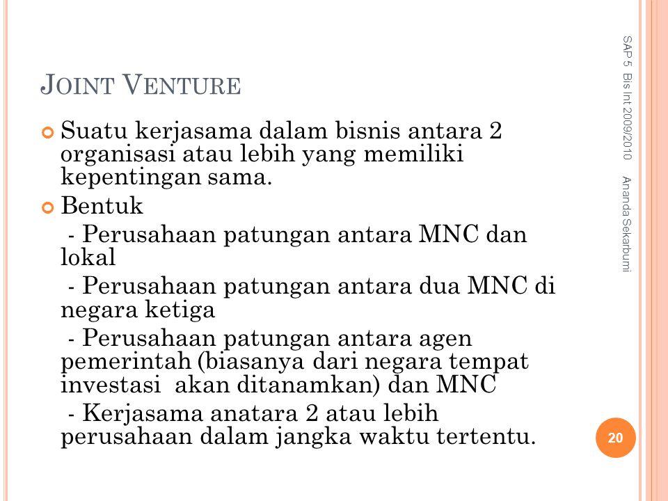 J OINT V ENTURE Suatu kerjasama dalam bisnis antara 2 organisasi atau lebih yang memiliki kepentingan sama. Bentuk - Perusahaan patungan antara MNC da