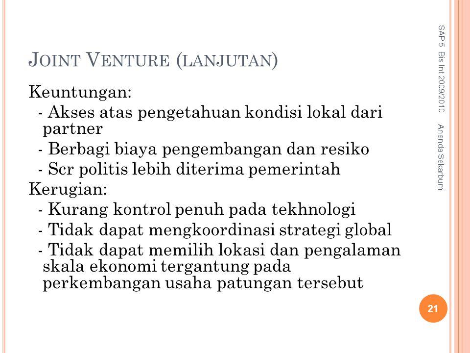 J OINT V ENTURE ( LANJUTAN ) Keuntungan: - Akses atas pengetahuan kondisi lokal dari partner - Berbagi biaya pengembangan dan resiko - Scr politis leb