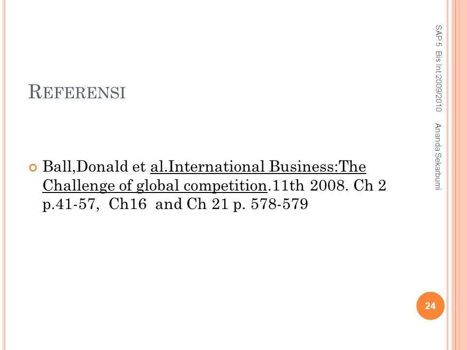 R EFERENSI Ball,Donald et al.International Business:The Challenge of global competition.11th 2008. Ch 2 p.41-57, Ch16 and Ch 21 p. 578-579 SAP 5 Bis I