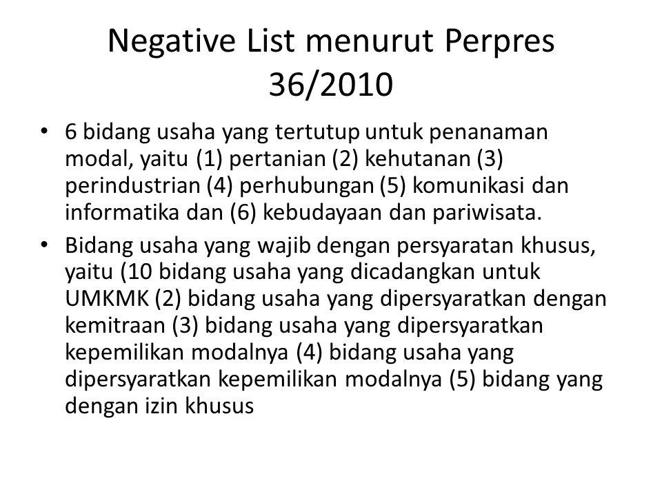Negative List menurut Perpres 36/2010 6 bidang usaha yang tertutup untuk penanaman modal, yaitu (1) pertanian (2) kehutanan (3) perindustrian (4) perh
