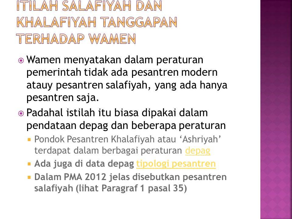 Wamen menyatakan dalam peraturan pemerintah tidak ada pesantren modern atauy pesantren salafiyah, yang ada hanya pesantren saja.  Padahal istilah i
