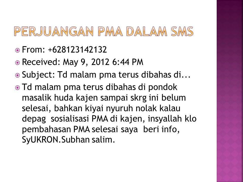  From: +628123142132  Received: May 9, 2012 6:44 PM  Subject: Td malam pma terus dibahas di...  Td malam pma terus dibahas di pondok masalik huda
