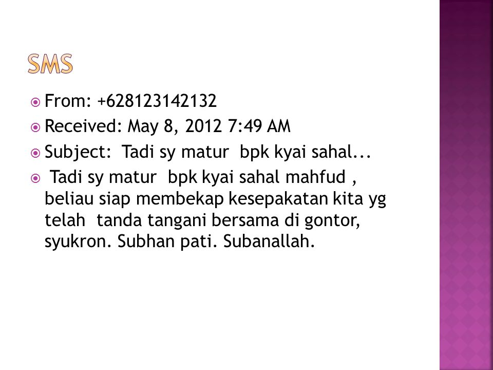  From: +628123142132  Received: May 8, 2012 7:49 AM  Subject: Tadi sy matur bpk kyai sahal...  Tadi sy matur bpk kyai sahal mahfud, beliau siap me