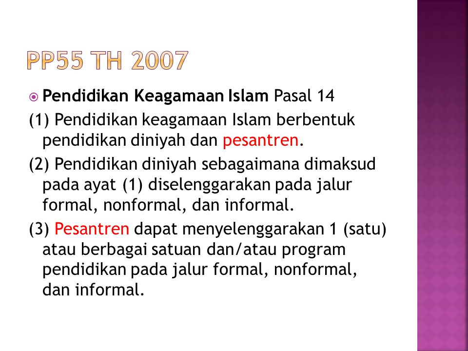  Pendidikan Keagamaan Islam Pasal 14 (1) Pendidikan keagamaan Islam berbentuk pendidikan diniyah dan pesantren. (2) Pendidikan diniyah sebagaimana di