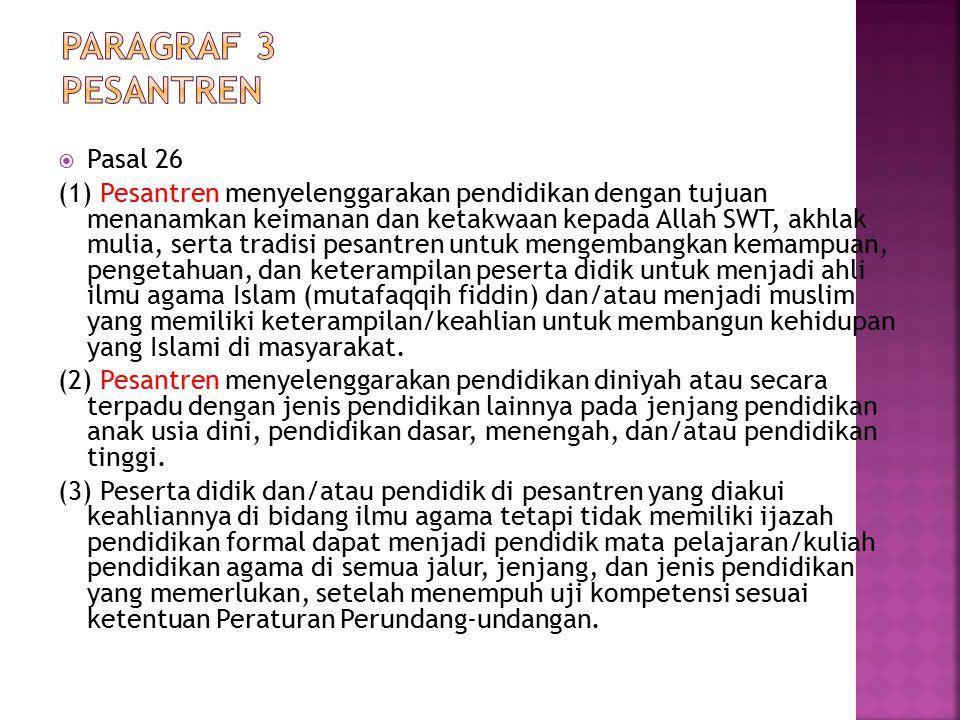  Pasal 26 (1) Pesantren menyelenggarakan pendidikan dengan tujuan menanamkan keimanan dan ketakwaan kepada Allah SWT, akhlak mulia, serta tradisi pes