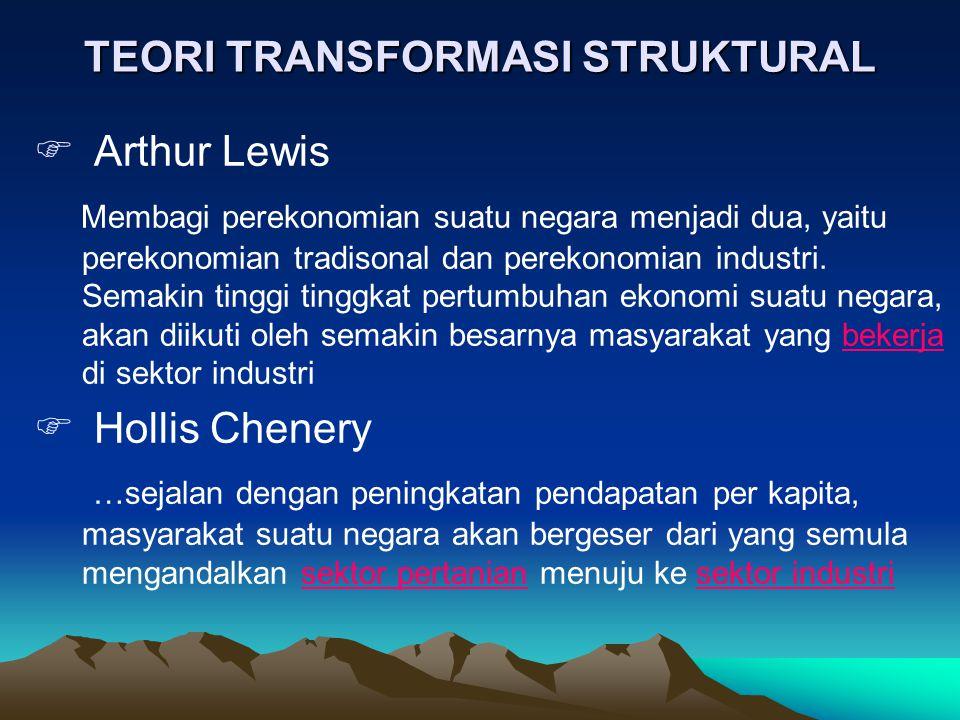 TEORI TRANSFORMASI STRUKTURAL  Arthur Lewis Membagi perekonomian suatu negara menjadi dua, yaitu perekonomian tradisonal dan perekonomian industri. S