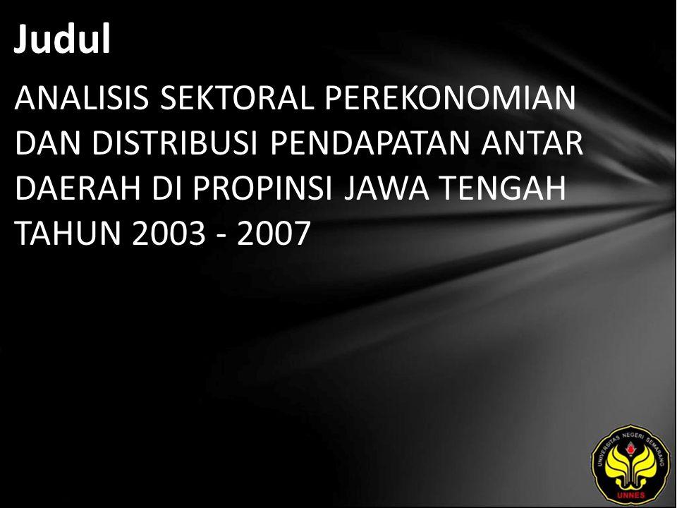 Judul ANALISIS SEKTORAL PEREKONOMIAN DAN DISTRIBUSI PENDAPATAN ANTAR DAERAH DI PROPINSI JAWA TENGAH TAHUN 2003 - 2007