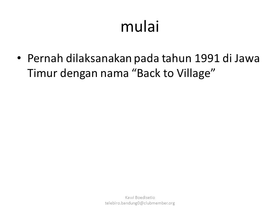 mulai Pernah dilaksanakan pada tahun 1991 di Jawa Timur dengan nama Back to Village Kawi Boedisetio telebiro.bandung0@clubmember.org