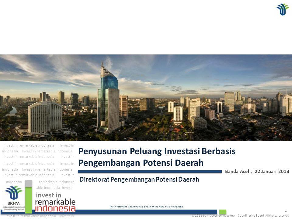 The Investment Coordinating Board of the Republic of Indonesia 2 Outline 1 Perkembangan Realisasi Investasi 2 Arah Pengembangan Investasi dalam RUPM dan MP3EI 3 Penyusunan Peta Potensi dan Peluang Investasi Daerah © 2012 by Indonesian Investment Coordinating Board.