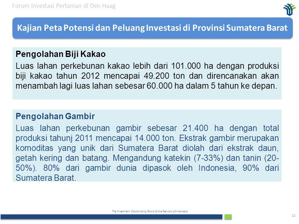 The Investment Coordinating Board of the Republic of Indonesia 22 Forum Investasi Pertanian di Den Haag Pengolahan Biji Kakao Luas lahan perkebunan ka