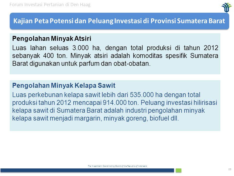 The Investment Coordinating Board of the Republic of Indonesia 23 Pengolahan Minyak Atsiri Luas lahan seluas 3.000 ha, dengan total produksi di tahun