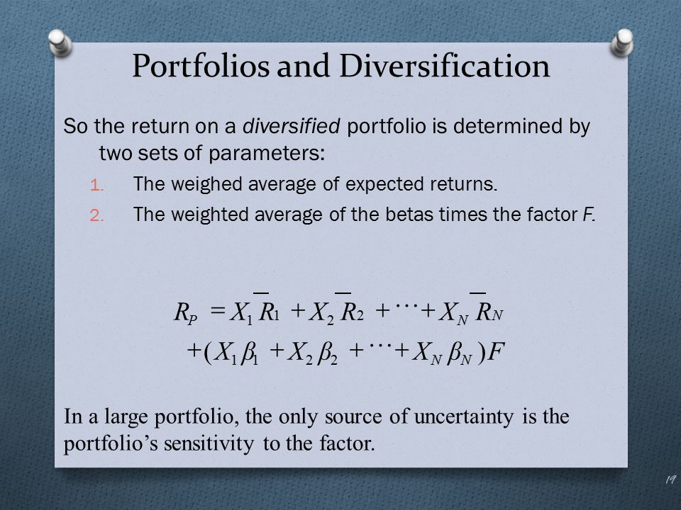 Portfolios and Diversification So the return on a diversified portfolio is determined by two sets of parameters: 1. The weighed average of expected re