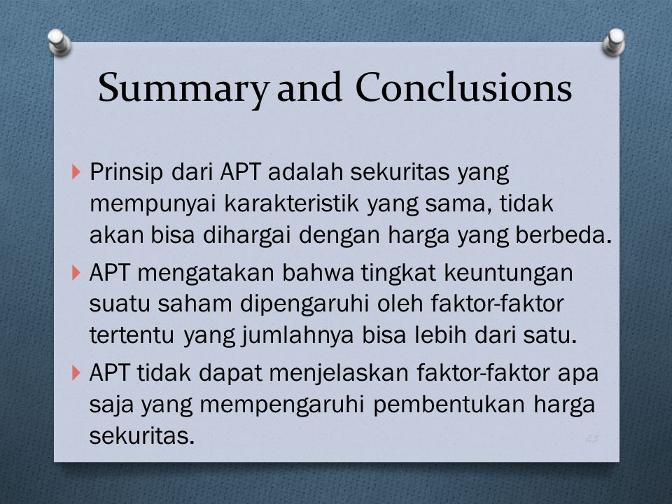  Prinsip dari APT adalah sekuritas yang mempunyai karakteristik yang sama, tidak akan bisa dihargai dengan harga yang berbeda.  APT mengatakan bahwa