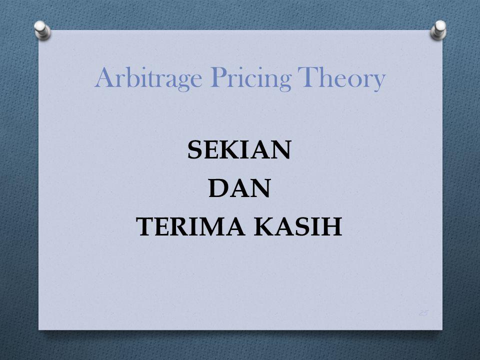 SEKIAN DAN TERIMA KASIH 25 Arbitrage Pricing Theory