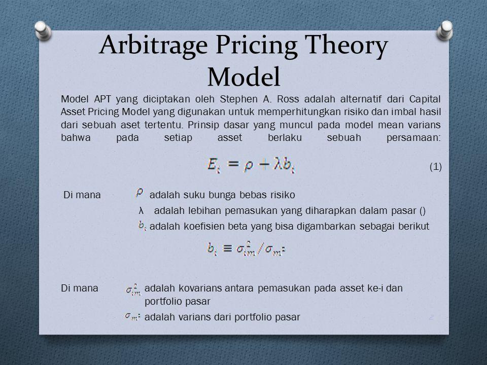 Model APT yang diciptakan oleh Stephen A. Ross adalah alternatif dari Capital Asset Pricing Model yang digunakan untuk memperhitungkan risiko dan imba