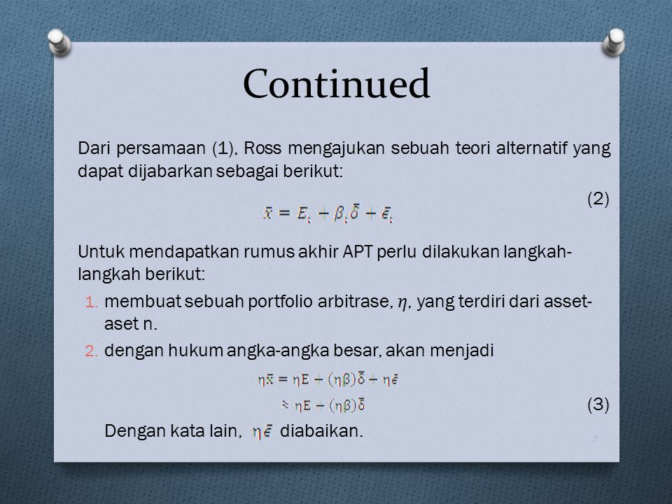 Dari persamaan (1), Ross mengajukan sebuah teori alternatif yang dapat dijabarkan sebagai berikut: (2) Untuk mendapatkan rumus akhir APT perlu dilakuk