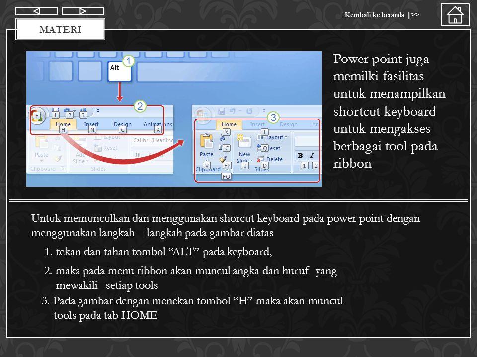 Materi Kembali ke beranda ||>> MATERI Power point juga memilki fasilitas untuk menampilkan shortcut keyboard untuk mengakses berbagai tool pada ribbon