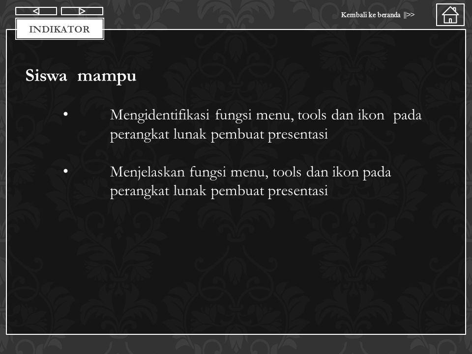 Materi Kembali ke beranda ||>> INDIKATOR Mengidentifikasi fungsi menu, tools dan ikon pada perangkat lunak pembuat presentasi Menjelaskan fungsi menu,