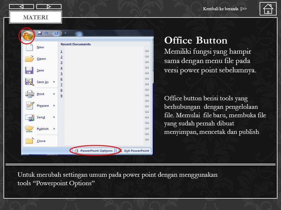 Materi Kembali ke beranda ||>> MATERI Office Button Memiliki fungsi yang hampir sama dengan menu file pada versi power point sebelumnya. Office button