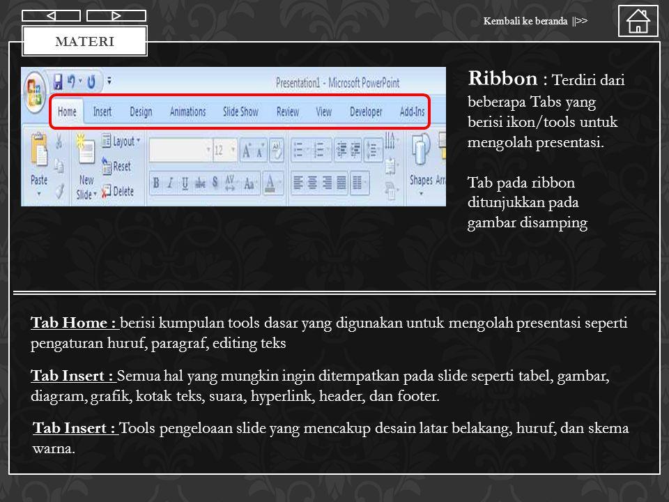 Materi Kembali ke beranda   >> MATERI Ribbon : Terdiri dari beberapa Tabs yang berisi ikon/tools untuk mengolah presentasi.