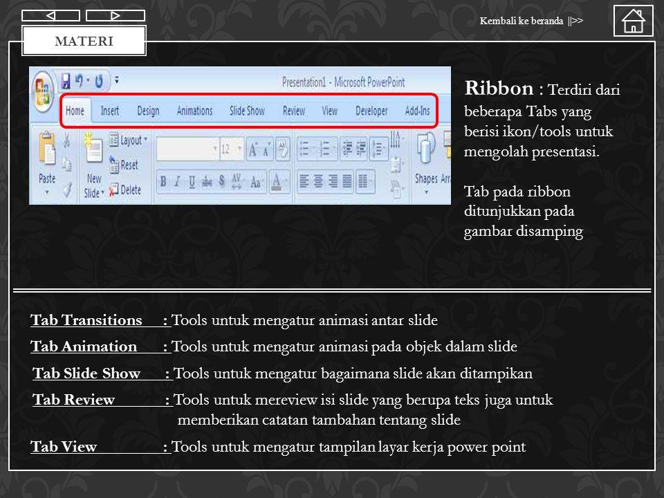Materi Kembali ke beranda   >> MATERI Powerpoint menyediakan banyak pilihan untuk animasi, slide transition, shape word art dan lainnya Berapa fasilitas/menu yang disediakan tidak di tampilkan sepenuhnya pada tab, gambar diatas adalah contoh langkah – langkah untuk menampilkan seluruh tipe animasi yang disediakan oleh power point