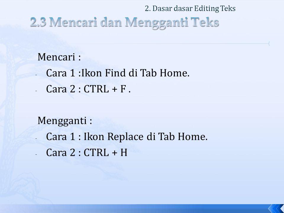 Mencari : - Cara 1 :Ikon Find di Tab Home.- Cara 2 : CTRL + F.