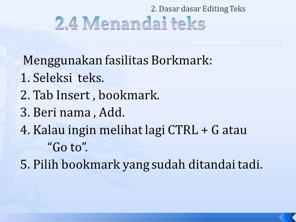 Menggunakan fasilitas Borkmark: 1. Seleksi teks. 2.