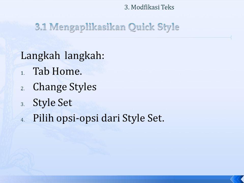 Langkah langkah: 1.Tab Home. 2. Change Styles 3. Style Set 4.