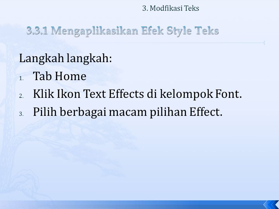 Langkah langkah: 1. Tab Home 2. Klik Ikon Text Effects di kelompok Font.