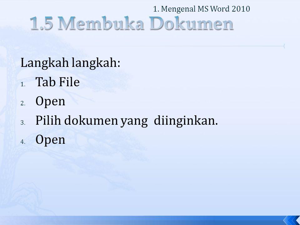 Langkah langkah: 1. Tab File 2. Open 3. Pilih dokumen yang diinginkan.