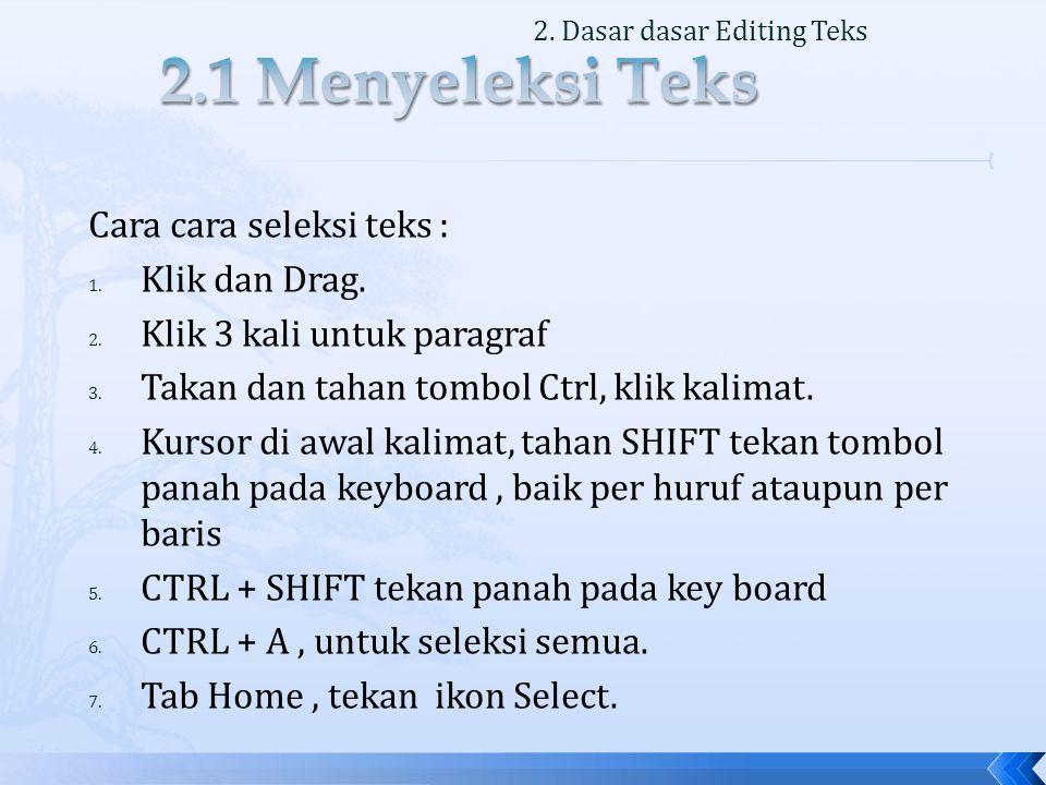 Cara cara seleksi teks : 1.Klik dan Drag. 2. Klik 3 kali untuk paragraf 3.