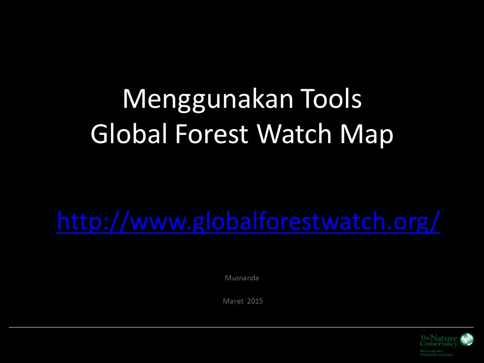 Pendahuluan Global Forest Watch (GFW) adalah sistem online untuk monitoring hutan yang interaktif yang dibangun untuk penguatan semua pihak dengan menyediakan informasi yang dibutuhkan untuk mengelola kawasan dengan lebih baik.
